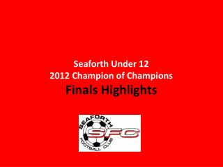 Seaforth  Under 12 2012 Champion of Champions Finals Highlights