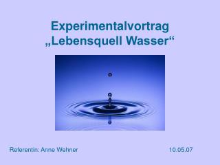 Experimentalvortrag  Lebensquell Wasser