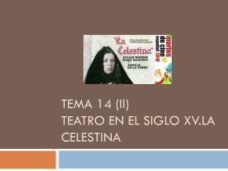 Tema 14 ( ii ) teatro en el siglo xv.la celestina