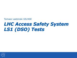 LHC Access Safety System LS1 (DSO) Tests