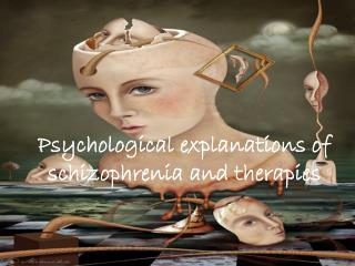 Psychological explanations of schizophrenia and therapies