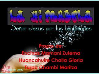 Propio de:  Encinas  Mamani Zulema Huancahuire  Challa Gloria Turpo  Chambi  Maritza