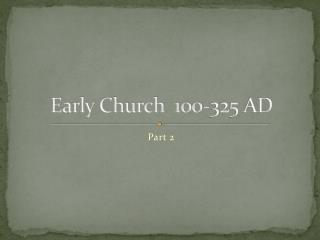 Early Church  100-325 AD