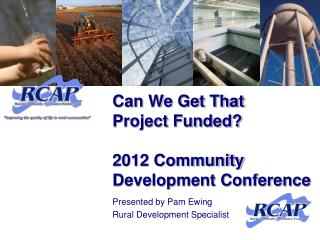 Can We Get That  Project Funded? 2012 Community Development Conference