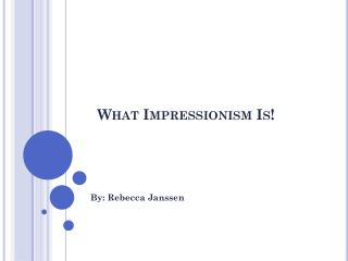 What Impressionism Is!