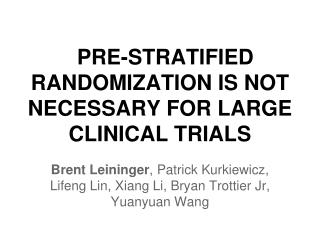 PRE-STRATIFIED RANDOMIZATION IS NOT NECESSARY FOR LARGE CLINICAL TRIALS