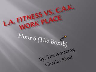 L.A. fitness vs. C.A.K. Work Place