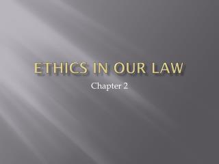 Ethics in Our Law