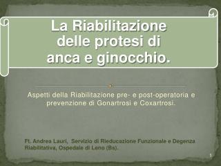 Aspetti della  Riabilitazione pre- e post-operatoria  e prevenzione di Gonartrosi e Coxartrosi.