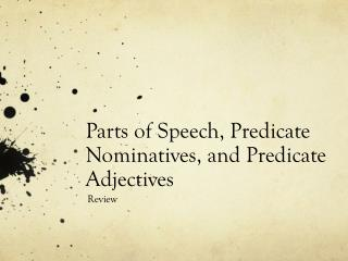 Parts of  Speech, Predicate Nominatives, and Predicate Adjectives