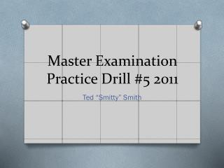 Master Examination Practice Drill  #5  2011