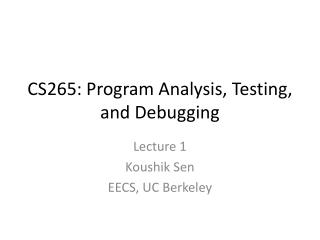 CS265: Program Analysis, Testing, and Debugging