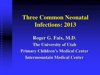 Three Common Neonatal Infections: 2013