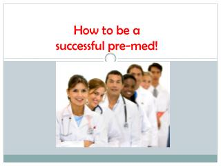 How to be a  successful pre-med!