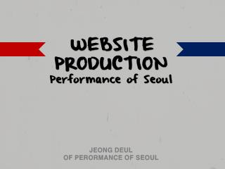 WEBSITE PRODUCTION   Performance of Seoul