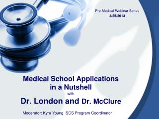 Medical School Applications  in a Nutshell with Dr. London and  Dr . McClure