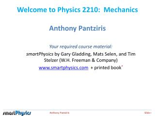 Welcome to Physics 2210:  Mechanics Anthony Pantziris