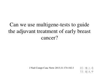 Can we use  multigene -tests to guide the adjuvant treatment of early breast cancer?