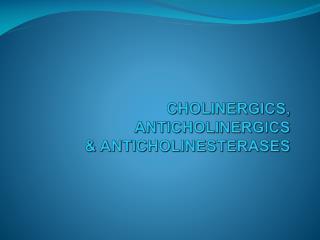 CHOLINERGICS, ANTICHOLINERGICS & ANTICHOLINESTERASES
