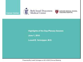 Highlights of the Day-Plenary Session<br /><br />June 1, 2014<br /><br />Lowell E. Schnipper, M.D.