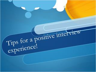 Tips for a positive interview experience!