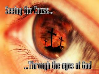 Seeing the Cross…