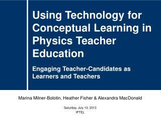 Marina Milner-Bolotin, Heather Fisher & Alexandra MacDonald Saturday, July 13, 2013 IPTEL