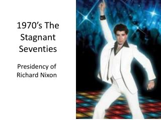 1970's The Stagnant Seventies