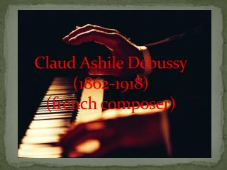Claud A shile  Debussy (1862-1918) ( french  composer)