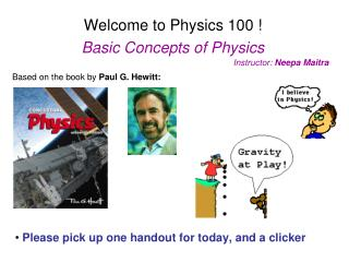Welcome to Physics 100 ! Basic Concepts of Physics