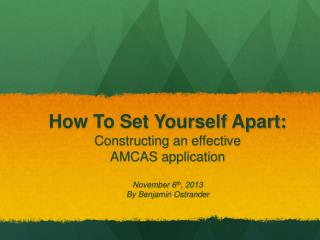 How To Set Yourself Apart:  Constructing an effective  AMCAS application