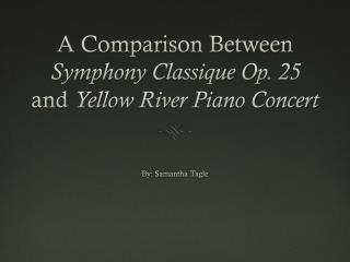 A Comparison Between  Symphony  Classique Op. 25  and  Yellow River Piano Concert