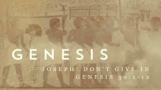 Joseph: Don't Give in Genesis 39:1-12