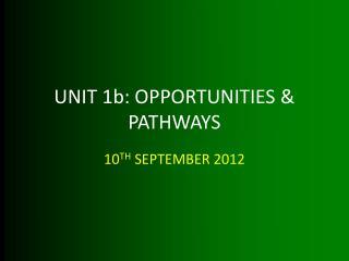 UNIT  1b: OPPORTUNITIES & PATHWAYS