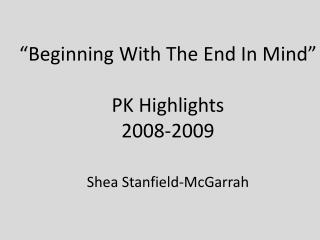 """Beginning With The End In Mind"" PK Highlights 2008-2009 Shea Stanfield-McGarrah"