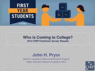 Who is Coming to College?  2012 CIRP Freshman Survey Results