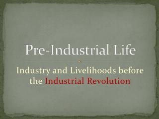 Pre-Industrial Life