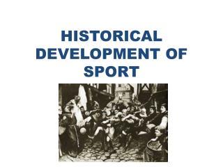 HISTORICAL DEVELOPMENT OF SPORT
