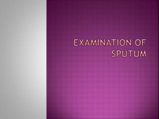 Examination of sputum