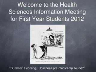 Welcome to the Health Sciences Information Meeting for First Year Students 2012