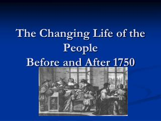 The Changing Life of the People Before and After 1750