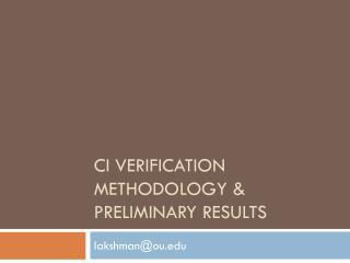 CI Verification methodology & preliminary results