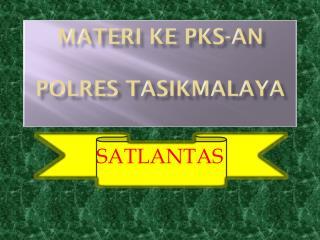 MATERI KE PKS-an POLRES TASIKMALAYA