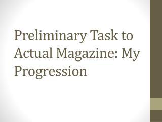 Preliminary Task to Actual Magazine: My Progression