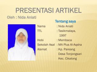 Tentang saya Nama: Nida Aniati TTL: Tasikmalaya,    1997 Hobi: Membaca
