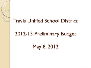 Travis Unified School District 2012-13 Preliminary Budget May 8, 2012