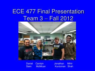 ECE 477 Final Presentation Team 3  ?  Fall 2012