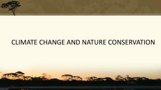 CLIMATE CHANGE AND NATURE CONSERVATION