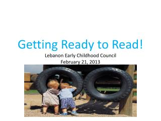 Getting Ready to Read! Lebanon Early Childhood Council February 21, 2013