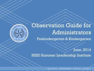Observation Guide for Administrators Prekindergarten & Kindergarten June, 2014